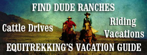 Find Dude Ranches, Cattle Drives, Equestrian Vacations